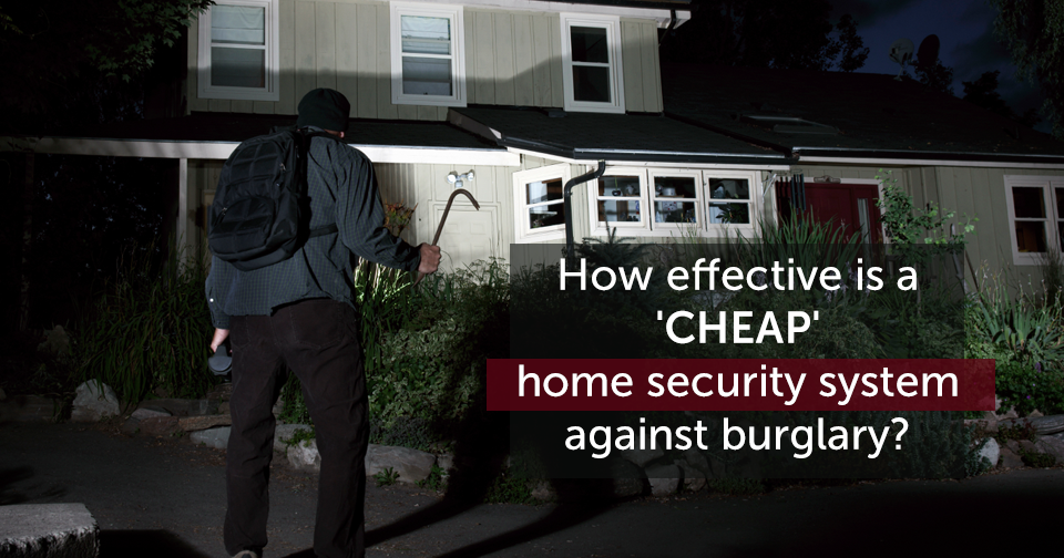 Is A Cheap Home Security System Really Sufficient To Prevent